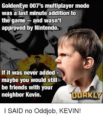 Goldeneye Meme - goldeneye 007 s multiplayer mode was a last minute addition to the