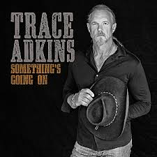 something s interview trace adkins talks happiness hard work new album