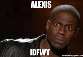 Alexis Meme - alexis idfwy meme kevin hart the hell 20052 page 4 memeshappen