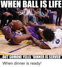 Ball Is Life Meme - when ball is life but somone yells dinner is served when dinner is