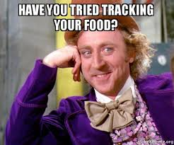 Meme Tracking - have you tried tracking your food willy wonka sarcasm meme make