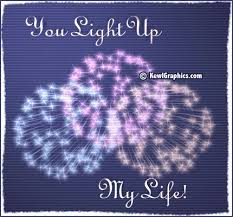 You Re The Light Of My Life You Light Up My Life Fireworks Graphic Plus Many Other High