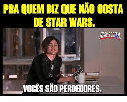 Memes De Star Wars - praouemd que nao costa de star wars voces sao perdedores meme on