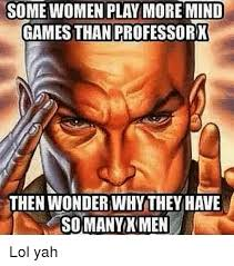 Play All The Games Meme - some women play more mind games than professor then wonderwhythey