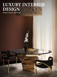 dining room trends 2017 luxury interior design dining room trends 2017 by home living