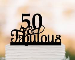 50 and fabulous cake topper 50 and fabulous etsy