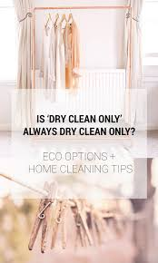 Home Cleaning Tips Is U0027dry Clean Only U0027 Always Dry Clean Only Eco Options Home