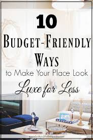 Cheap Ways To Decorate Your Apartment by 10 Budget Friendly Ways To Make Your Home Look Luxe For Less