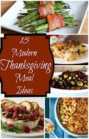 Thanksgiving Dishes Ideas Not Your Mother U0027s Recipes 15 Modern Thanksgiving Meal Ideas