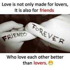 Memes For Lovers - love is not only made for lovers it is also for friends friends who