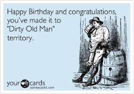 Happy Birthday Meme Dirty - dirty old man funny happy birthday picture holidays