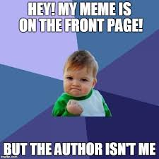 Author Meme - hey my meme is on the front page but the author isn t me meme