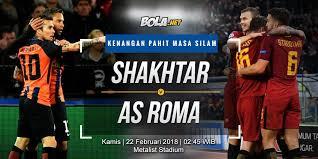 Bola Net Prediksi Shakhtar Donetsk Vs As Roma 22 Februari 2018 Bola Net