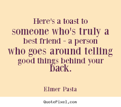 create picture quotes about friendship here s a toast to someone