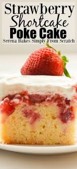 Homemade Strawberry Shortcake Poke Cake A delicious cool treat