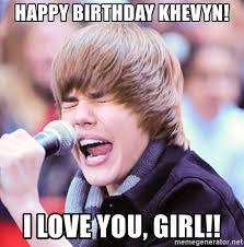 Justin Bieber Happy Birthday Meme - happy birthday khevyn i love you girl justin bieber meme