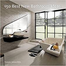 new bathroom ideas 150 best new bathroom ideas francesc zamora 9780062396143