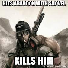 Shovel Meme - hits abaddon with shovel kills him death korps of krieg soldier