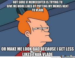 Meme Center Vlade - my memes are always featured next to vlade by recyclebin meme