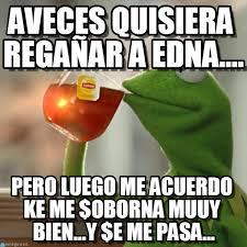 Edna Meme - aveces quisiera rega祓ar a edna on memegen