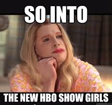 Girls Hbo Memes - so into the new hbo show girls girls hbo quickmeme