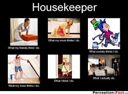 Housekeeping Meme - funny pictures related to hospitality industry work in housekeeping