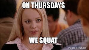 Squat Meme - on thursdays we squat mean girls meme make a meme