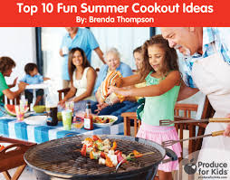 Backyard Cookout Ideas Top 10 Fun Summer Cookout Ideas Produce For Kids