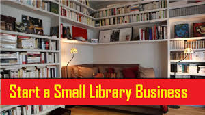how to start a small library business small business ideas youtube