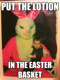 Easter Meme Funny - put the lotion in the easter basket evil easter bunny quickmeme