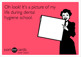 Dental Hygiene Memes - oh look it s a picture of my life during dental hygiene school