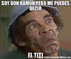 Titi Meme - soy don ramon pero me puedes decir el titi meme de don ramon