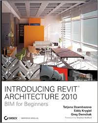 Interior Design Books For Beginners by Introducing Revit Architecture 2010 Bim For Beginners Tatjana