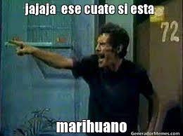 Memes De Marihuanos - jajaja ese cuate si esta marihuano meme de don ramon imagenes