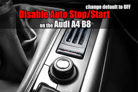 auto stop start bmw audi a4 b8 disable auto stop start bestcarmods com