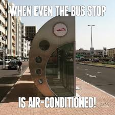 Dubai Memes - dubai when even the bus stop is air conditioned image dubai