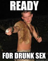 Drunk Sex Meme - ready for drunk sex idiot cosplay quickmeme