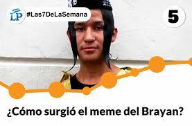 El Meme - las7delasemana n箍 5 篩c羌mo surgi羌 el meme de 窶彳l brayan