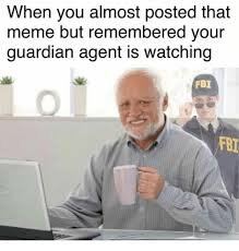 when you almost posted that meme but remembered your guardian