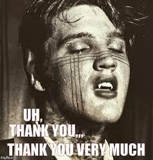 Thank You Very Much Meme - elvis vire latest memes imgflip