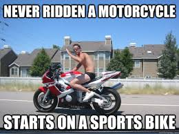Motorcycle Meme - never ridden a motorcycle starts on a sports bike scumbag squid