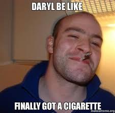 Daryl Meme - daryl be like finally got a cigarette make a meme