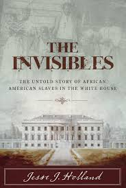 telling the story of u0027the invisibles u0027 white house slaves here u0026 now