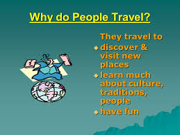Why do people travel they travel to discover visit new