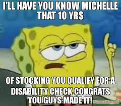 Disability Memes - i ll have you know michelle that 10 yrs of stocking you qualify for