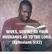 Submit Meme - godfreelifestyle wives submit to your husbands as to the lord