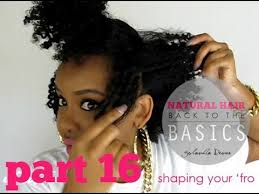 shaping long hair natural hair back to the basics part 16 shaping your fro
