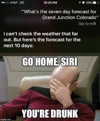 Colorado Weather Meme - go home siri you re drunk meme