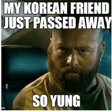 Funny Racist Memes - my korean friend just passed away so yung