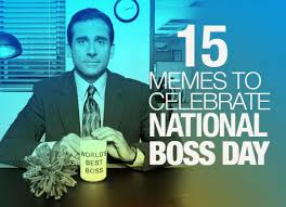 Happy Boss S Day Meme - national bosses day 2014 15 memes to celebrate or not your boss